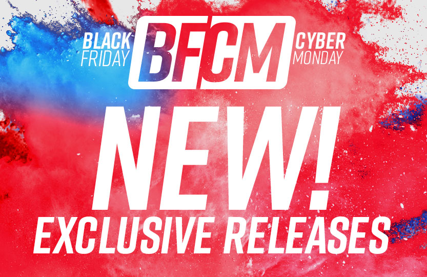BFCM NEW! Exclusive Releases!